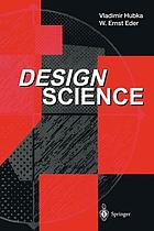 Design Science : Introduction to the Needs, Scope and Organization of Engineering Design Knowledge