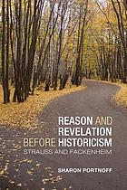 Reason and revelation before historicism : Strauss and Fackenheim
