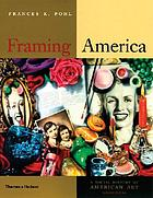 Framing America : a social history of American art