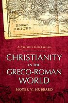 Christianity in the Greco-Roman world : a narrative introduction