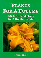 Plants for a future : edible & useful plants for a healthier world