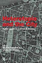 Heterotopia and the city : public space in a postcivil society