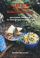 Chef in Your Backpack : Gourmet Cooking in the Great Outdoors.