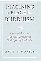 Imagining a place for Buddhism : literary culture and religious community in Tamil-speaking South India