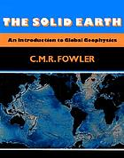 The solid earth : an introduction to global geophysics