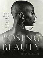 Posing beauty : African American images, from the 1890s to the present
