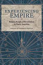 Experiencing empire : power, people, and revolution in early America