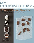 Chocolate basics : 80 recipes illustrated step by step