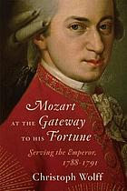 Mozart at the gateway to his fortune : serving the Emperor, 1788-1791