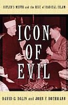 Icon of evil : Hitler's mufti and the rise of radical Islam