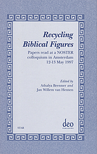 Recycling biblical figures : papers read at a Noster colloquium in Amsterdam, 12-13 May 1997