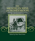 The Mendelssohns on honeymoon : the 1837 diary of Felix and Cécile Mendelssohn Bartholdy together with letters to their families