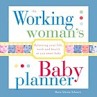 The working woman's baby planner : from baby's room to boardroom -- you can have it all!