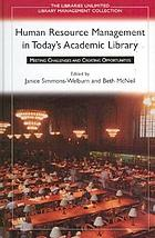 Human resource management in today's academic library : meeting challenges and creating opportunities