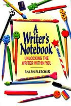 A writer's notebook : unlocking the writer within you