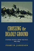 Crossing the deadly ground : United States Army tactics, 1865-1899