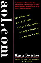 Aol.com : how Steve Case beat Bill Gates, nailed the netheads, and made millions in t the war for the web.