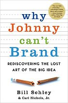 Why Johnny can't brand : rediscovering the lost art of the big idea