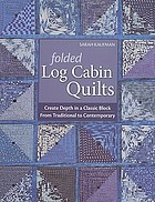 Folded log cabin quilts : create depth in a classic block : from traditional to contemporary