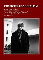 Churchill's socialism : political resistance in the plays of Caryl Churchill