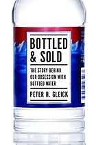 Bottled and sold : the story behind our obsession with bottled water