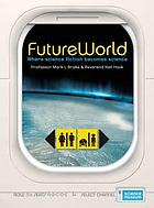 FutureWorld : where science fiction becomes science