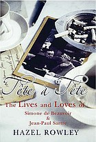 Tête-à-tête : the lives and loves of Simone de Beauvoir and Jean-Paul Sartre