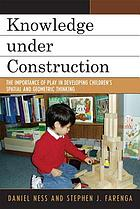 Knowledge under construction : the importance of play in developing children's spatial and geometric thinking