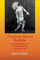 Thinking about suicide : contemplating and comprehending the urge to die