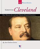Grover Cleveland : our twenty-second and twenty-fourth president