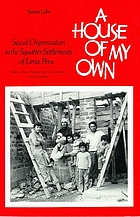 A house of my own : social organization in the squatter settlements of Lima, Peru