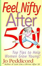 Feel nifty after 50! : top tips to help women grow young