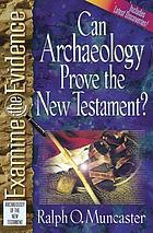 Can archaeology prove the New Testament?