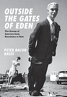 Outside the gates of Eden : the dream of America from Hiroshima to now