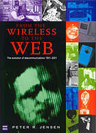 From the wireless to the web : the evolution of telecommunications, 1901-2001