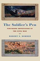 The soldier's pen : firsthand impressions of the Civil War