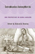 Entremundos/among worlds : new perspectives on Gloria E. Anzaldúa
