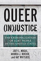 Queer (in)justice : tye criminalization of LGBT people in the United States