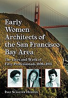 Early women architects of the San Francisco Bay Area : the lives and work of fifty professionals, 1890-1951