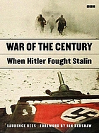 War of the century : when Hitler fought Stalin