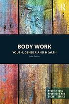 Body work : youth, gender and health