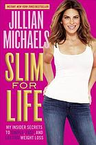 Slim for Life My Insider Secrets to Simple, Fast, and Lasting Weight Loss.