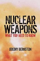 Nuclear weapons : what you need to know
