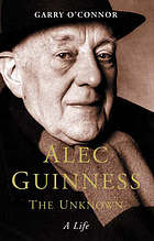 Alec Guinness : the unknown : a life