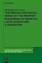 The Pseudo-historical Image of the Prophet Muhammad in Medieval Latin Literature.