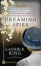 Dreaming Spies : A Novel of Suspense Featuring Mary Russell and Sherlock Holmes.