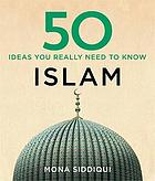 Islam : 50 ideas you really need to know