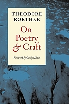 On poetry and craft : selected prose of Theodore Roethke