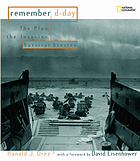 Remember D-day : the plan, the invasion, survivor stories