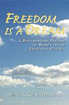 Freedom is a dream : a documentary history of women in the Episcopal Church